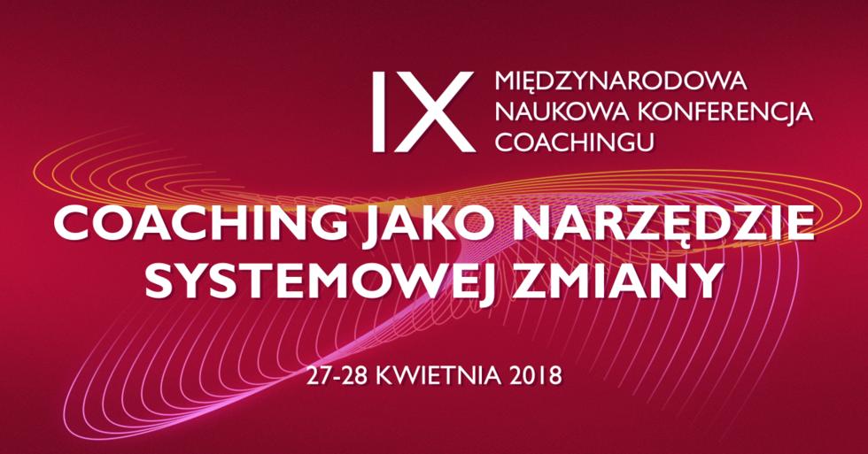 """""""COACHING JAKO NARZĘDZIE SYSTEMOWEJ ZMIANY"""": IX Konferencja na ALK 27-28.04.2018"""